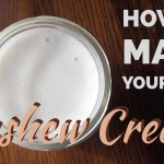 How to make your own Cashew Cream