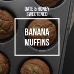 Date & Honey Sweetened Banana Muffins